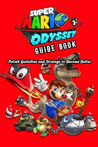 Super Mario Odyssey Guide Book: Detail Guideline and Strategy to Become Better: Super Mario Odyssey Guide