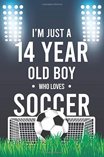 I'm Just A 14 Year Old Boy Who Loves Soccer: Funny Soccer Notebook Gift for boy Soccer Journal Notebook for boy | Soccer journal, Birthday Gift | black notebook.