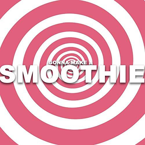 Gonna Make a Smoothie