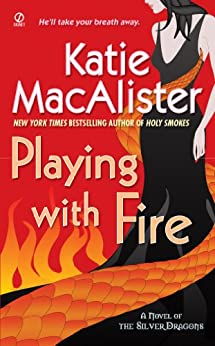 Playing With Fire: A Novel of the Silver Dragons (Silver Dragons Novel Book 1) by [Katie Macalister]