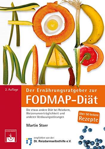 Der Ernährungsratgeber zur FODMAP-Diät: Die etwas andere Diät bei Reizdarm, Weizenunverträglichkeit und anderen Verdauungsstörungen