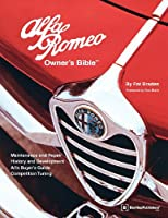 Alfa Romeo Owners Bible: A Hands-On Guide to Getting the Most From Your Alfa (Owner's Bibles)