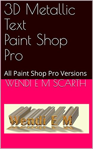 3D Metallic Text Paint Shop Pro: All Paint Shop Pro Versions (Paint Shop Pro Made Easy Book 344) (English Edition)