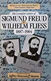 The Complete Letters of Sigmund Freud to Wilhelm Fliess, 1887-1904