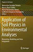 Application of Soil Physics in Environmental Analyses: Measuring, Modelling and Data Integration (Progress in Soil Science)