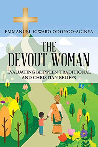 The Devout Woman: Evaluating Between Traditional and Christian Beliefs (English Edition)