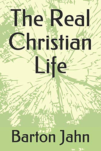 Book: The Real Christian Life by Barton Jahn