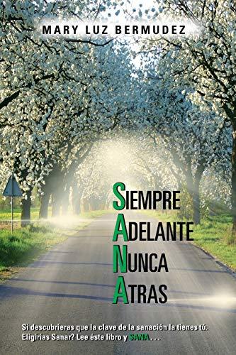 Siempre Adelante Nunca Atras: Si Descubrieras que la Clave de la Sanación la Tienes tú. Eligirias Sanar? Lee éste libro y SANA . . . (Spanish Edition)