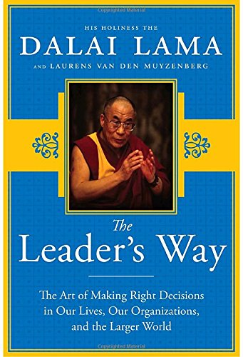 The Leader's Way: The Art of Making the Right Decisions in Our Careers, Our Companies, and the World at Large -  His Holiness The Dalai Lama, Hardcover