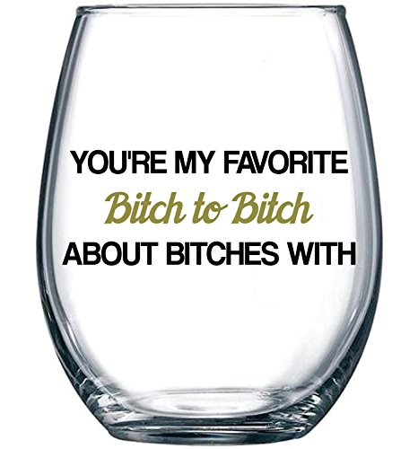 You're My Favorite Bitch To Bitch About Bitches With | 15 oz Dishwasher Safe Stemless Wine Glass
