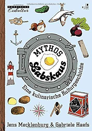 Mythos Labskaus: Eine kulinarische Kulturgeschichte. Mit historischen Abbildungen und vielen Illustrationen von Till Lenecke. Erzählendes Sachbuch (Nordische Esskultur: Gerichte mit Geschichte)