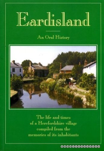 Eardisland: An oral history : the life and times of a Herefordshire village compiled from the memories of its inhabitants