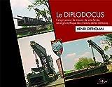 Le diplodocus - L'engin poseur de travures de voies ferrées, un engin mythique des chemins de fer militaires