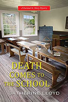 Death Comes to the School (A Kurland St. Mary Mystery Book 5) by [Catherine Lloyd]
