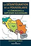 La désintégration de la Yougoslavie et l'émergence de sept États successeurs: 1986-2013