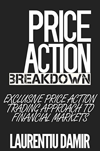 Price Action Breakdown: Exclusive Price Action Trading Approach to Financial Markets (English Edition)