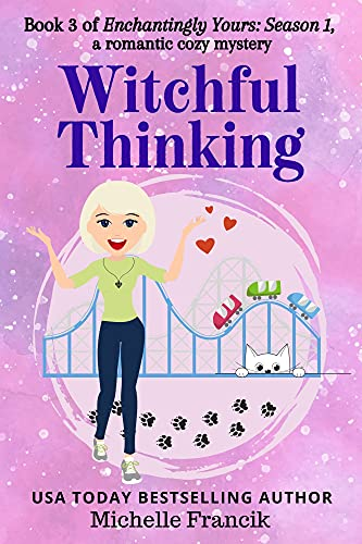Witchful Thinking: Enchantingly Yours: Season 1, Book 3 by [Michelle  Francik]
