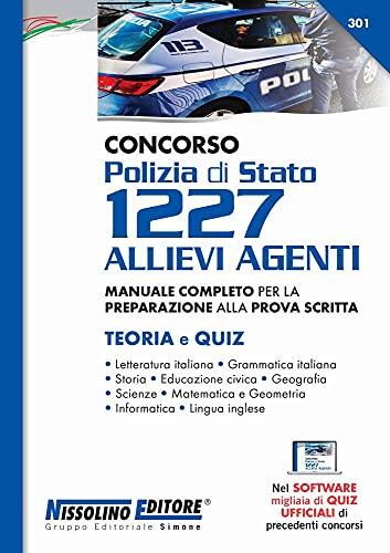 Concorso Polizia di Stato 1227 allievi agenti. Manuale completo per la preparazione alla prova scritta. Teoria e quiz. Con software di simulazione