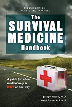 The Survival Medicine Handbook:  A guide for when help is NOT on the way by [Joseph Alton, Amy Alton]