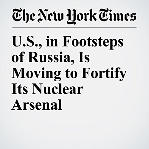 U.S., in Footsteps of Russia, Is Moving to Fortify Its Nuclear Arsenal copertina