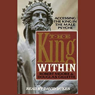 The King Within     Accessing the King in the Male Psyche              By:                                                                                                                                 Robert Moore,                                                                                        Douglas Gillette                               Narrated by:                                                                                                                                 David Dukes                      Length: 3 hrs and 4 mins     59 ratings     Overall 4.4