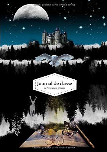 Journal de classe de l'enseignant primaire: Agenda de bord Harry Potter A4 - 250 pages - trimestriel - semainier - journalier - cahier de cotes (French Edition)