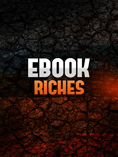 Ebook Riches: How To Create a Winning Ebook and Sell it for Profit