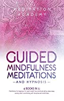 Guided Mindfulness Meditations and Hypnosis: 4 Books in 1: Meditations for beginners for rapid weight loss, deep sleep, empath healing, anxiety relief, overthinking, emotional eating and mindfulness