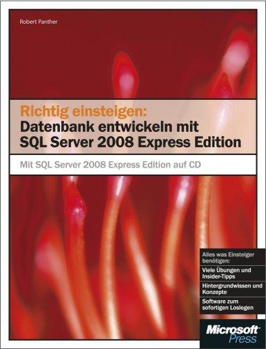 Richtig einsteigen: Datenbanken entwickeln mit SQL Server 2008 Express Edition