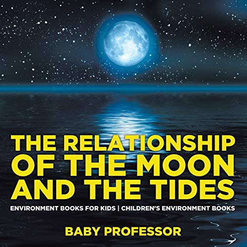 The Relationship of the Moon and the Tides - Environment Books for Kids | Children's Environment Books