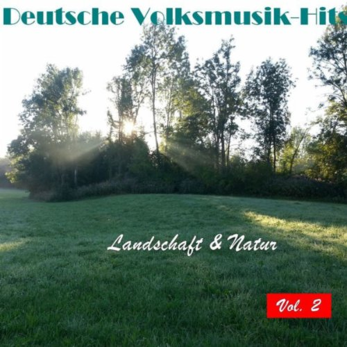Deutsche Volksmusik Hits - Landschaft & Natur, Vol. 2