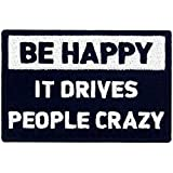 Be Happy It Drives People Crazy Tactical Patch Embroidered Morale Applique Fastener Hook