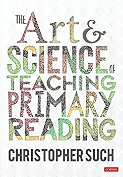 The Art and Science of Teaching Primary Reading  Corwin Ltd