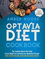 Optavia Diet Cookbook: The Complete Optavia Diet Guide to Lose Weight Fast and Reset your Metabolism Through 200+ Easy-to-Follow, Cheap and Delicious Recipes