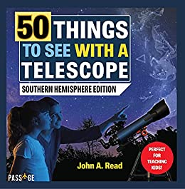 50 Things to See with a Telescope: Southern Hemisphere Edition by [John Read]