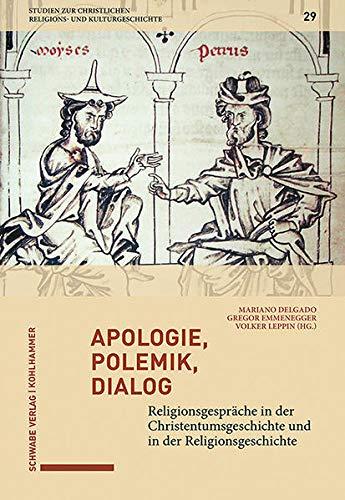 Apologie, Polemik, Dialog: Religionsgespräche in der Christentumsgeschichte und in der Religionsgeschichte (Studien zur christlichen Religions- und Kulturgeschichte)