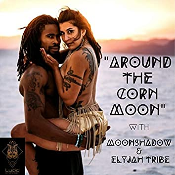 Around The Corn Moon (feat. Elyjah Tribe)