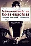 Protocolo multimedia para fobias específicas: Evaluación, intervención y casos clínicos