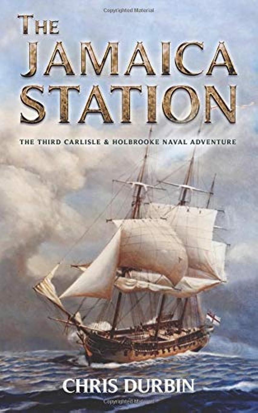 一過性チューインガム誠意The Jamaica Station: The Third Carlisle & Holbrooke Naval Adventure (Carlisle & Holbrooke Naval Adventures)