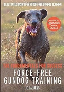 Force-Free Gundog Training: The Fundamentals for Success