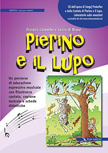 Pierino e il lupo. Un percorso di educazione espressiva musicale con filastrocca cantata, copione teatrale e schede didattiche. Con CD Audio