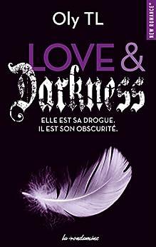 Love & Darkness - Elle est sa drogue. Il est son obscurité (New romance t. 57) par [Oly Tl]