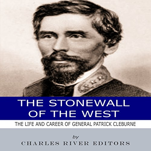 The Stonewall of the West: The Life and Career of General Patrick Cleburne audiobook cover art