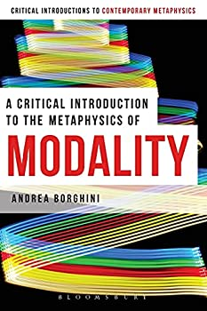 A Critical Introduction to the Metaphysics of Modality  Bloomsbury Critical Introductions to Contemporary Metaphysics