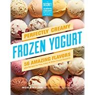 Perfectly Creamy Frozen Yogurt: 56 Amazing Flavors: 56 Amazing Flavors Plus Recipes for Pies, Cakes & Other Frozen Desserts