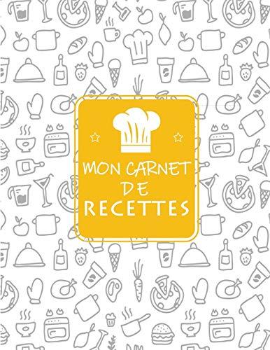 Mon Carnet De Recettes: Cahier De Recettes à Remplir Avec 100 Recettes, En Format XXl, Notes & Photographie de Vos Plats,120 Pages
