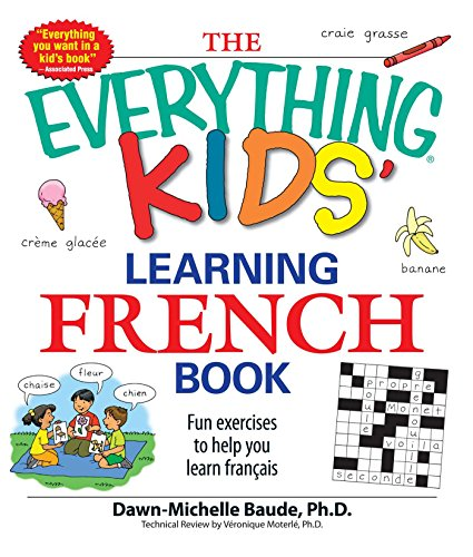 The Everything Kids' Learning French Book: Fun exercises to help you learn francais (Everything® Kids) (English Edition)