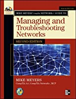 Mike Meyers' CompTIA Network+ Guide to Managing and Troubleshooting Networks (Mike Meyers' Guides)