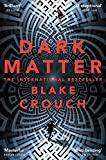 Dark Matter: The Most Mind-Blowing And Twisted Thriller Of The Year - Blake Crouch