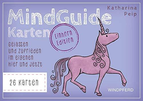 MindGuide Karten – Einhorn Edition: Gelassen und zufrieden im eigenen Hier und Jetzt